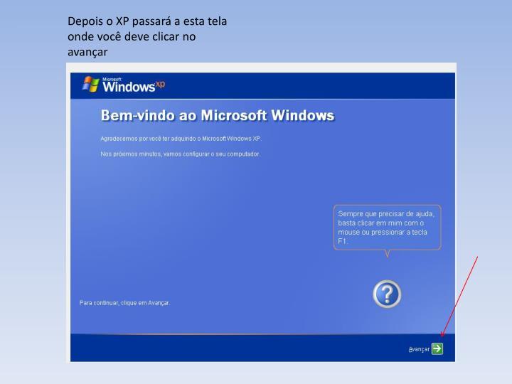Depois o XP passar a esta tela onde voc deve clicar no avanar