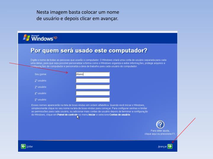 Nesta imagem basta colocar um nome de usurio e depois clicar em avanar.