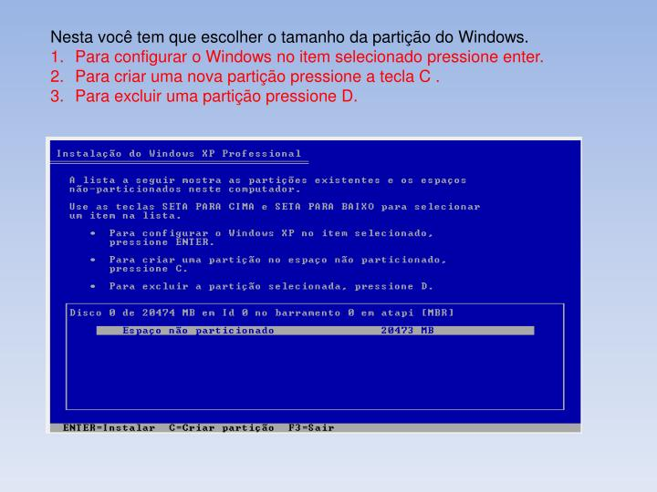 Nesta voc tem que escolher o tamanho da partio do Windows.
