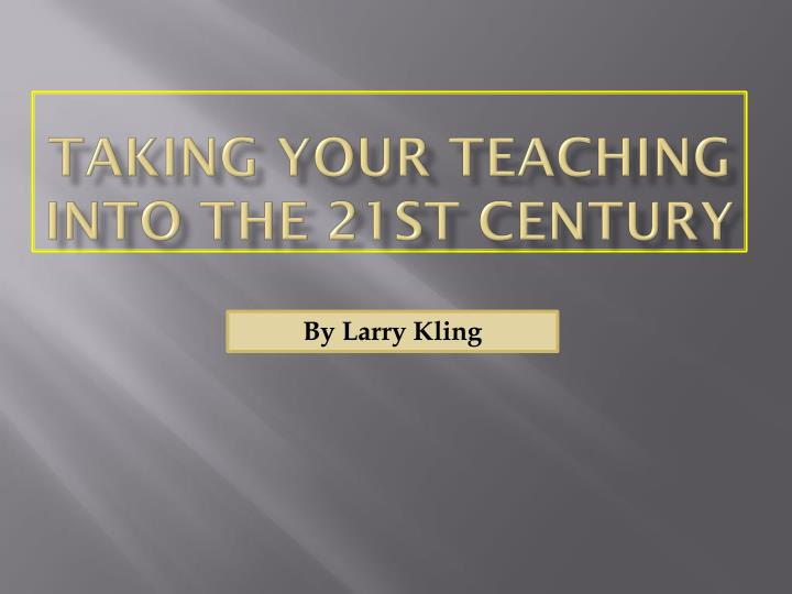 Taking Your Teaching into the 21st Century