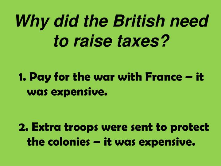 Why did the British need to raise taxes?