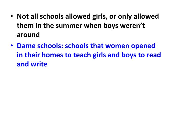 Not all schools allowed girls, or only allowed them in the summer when boys weren't around