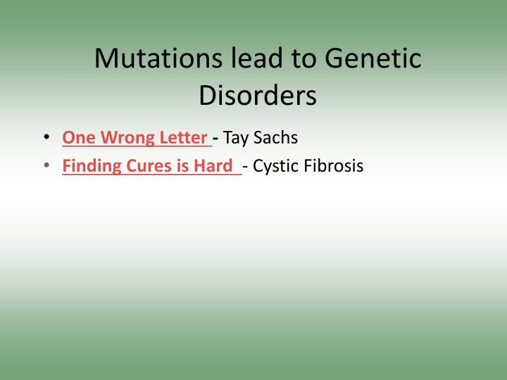 Mutations lead to Genetic Disorders