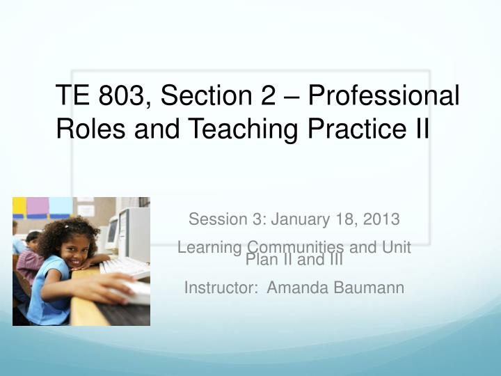 Session 3 january 18 2013 learning communities and unit plan ii and iii instructor amanda baumann