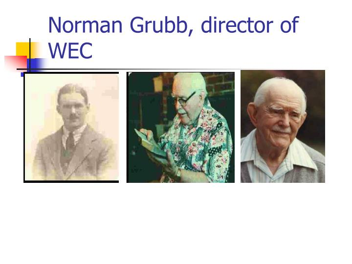 Norman Grubb, director of WEC