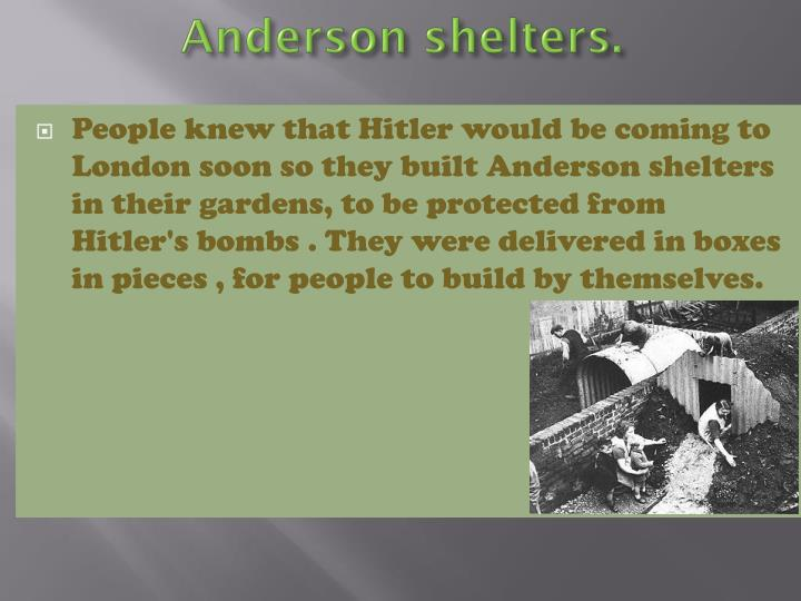 Anderson shelters.