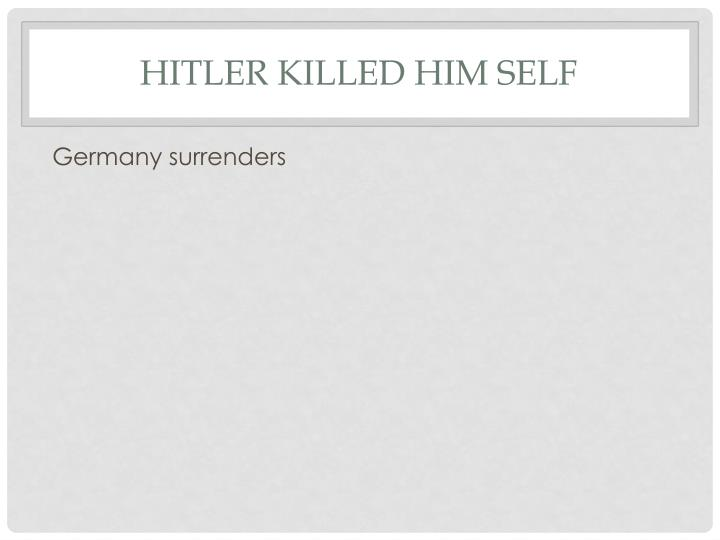 Hitler killed him self
