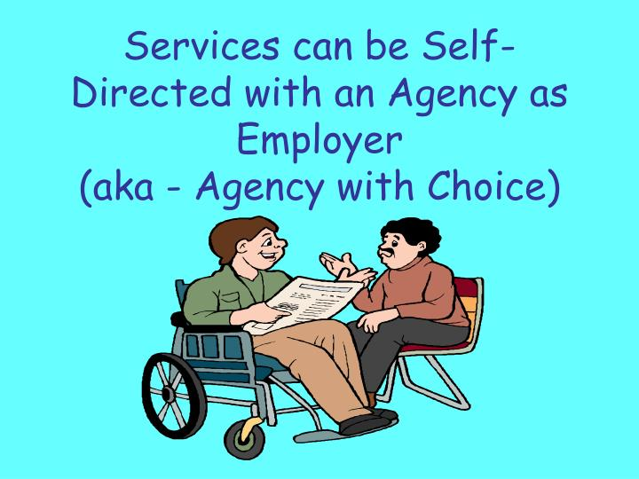 Services can be Self-Directed with an Agency as Employer