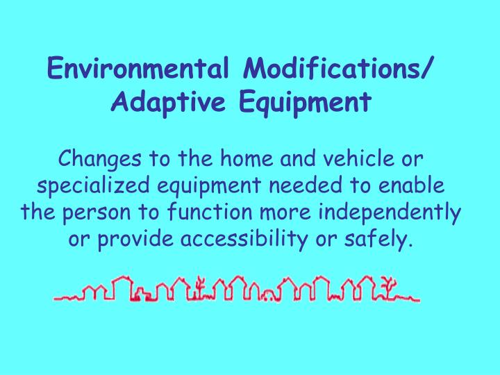 Environmental Modifications/ Adaptive Equipment