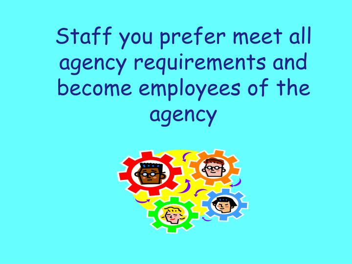 Staff you prefer meet all agency requirements and