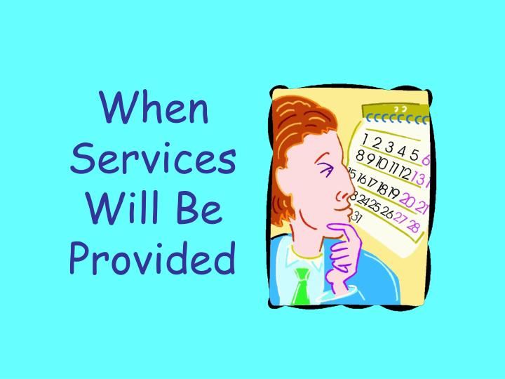 When Services Will Be Provided