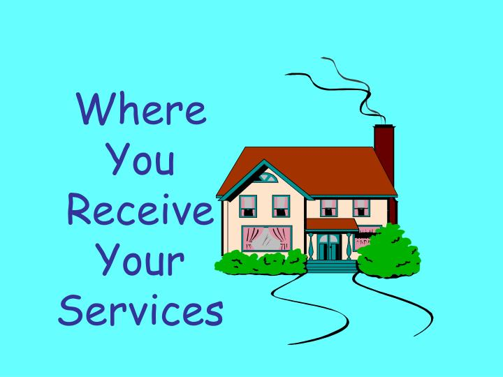 Where You Receive Your Services