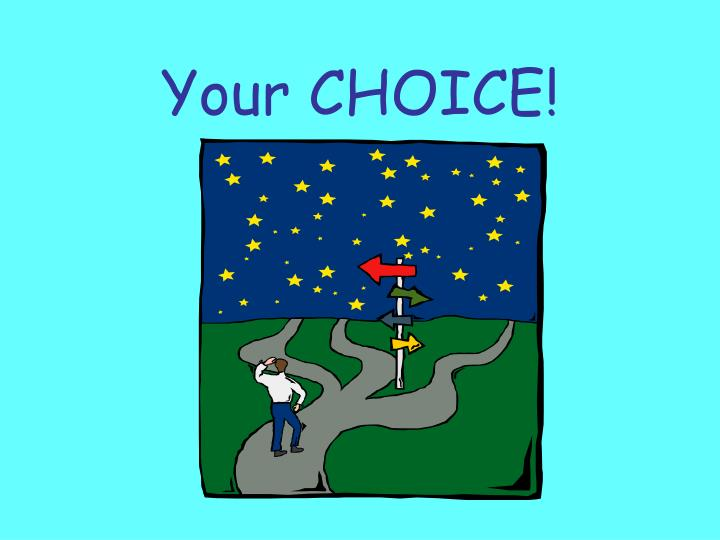 Your CHOICE!