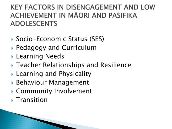 KEY FACTORS IN DISENGAGEMENT AND LOW ACHIEVEMENT IN MĀORI AND PASIFIKA ADOLESCENTS
