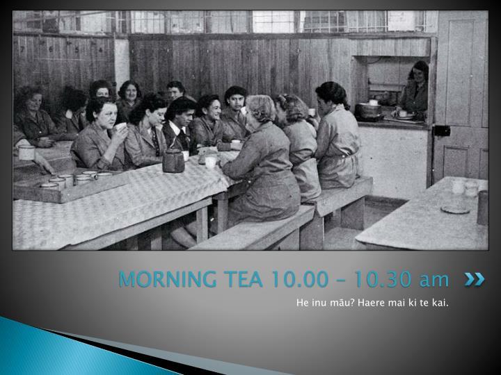 MORNING TEA 10.00 – 10.30 am