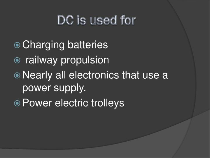 DC is used for