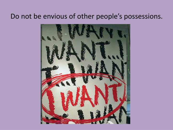 Do not be envious of other people's possessions.