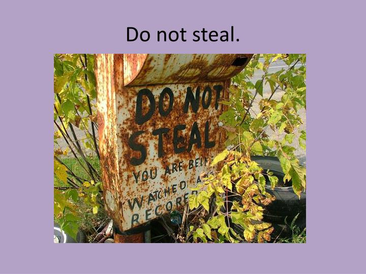 Do not steal.