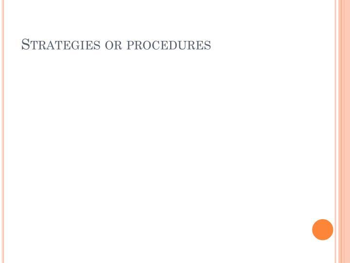 Strategies or procedures