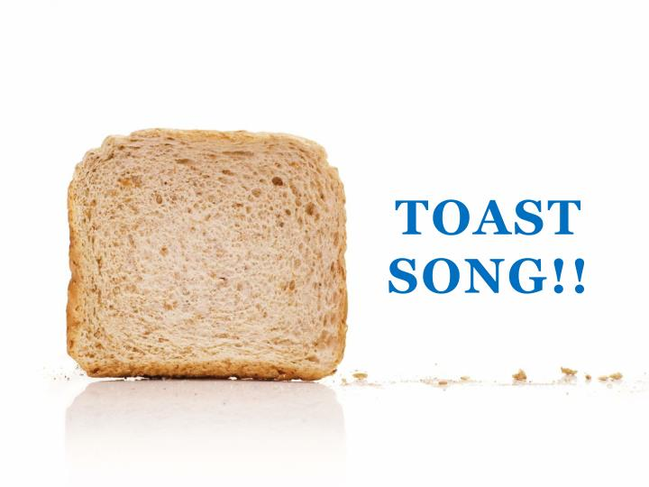 TOAST SONG!!