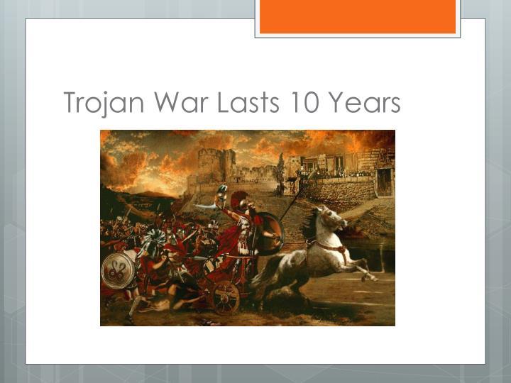 Trojan War Lasts 10 Years