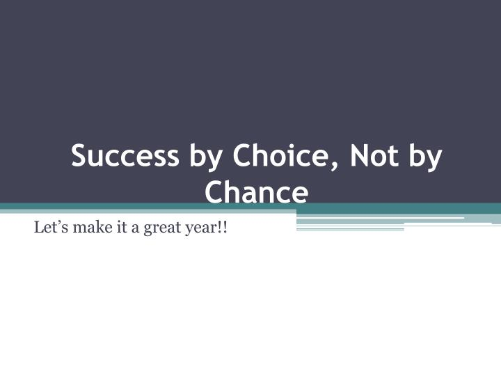 Success by Choice, Not by Chance