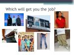 which will get you the job