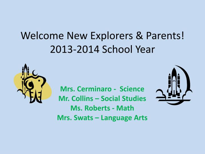 Welcome new explorers parents 2013 2014 school year