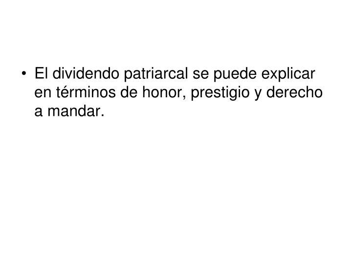 El dividendo patriarcal se puede explicar en términos de honor, prestigio y derecho a mandar.