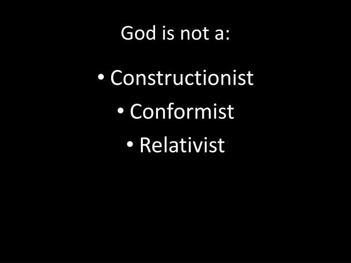 God is not a: