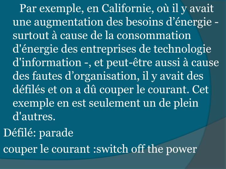 Par exemple, en Californie, où il y avait une augmentation des besoins d'énergie - surtout à cause de la consommation d'énergie des entreprises de technologie d'information -, et peut-être aussi à cause des fautes d'organisation, il y avait des défilés et on a dû couper le courant. Cet exemple en est seulement un de plein d'autres.