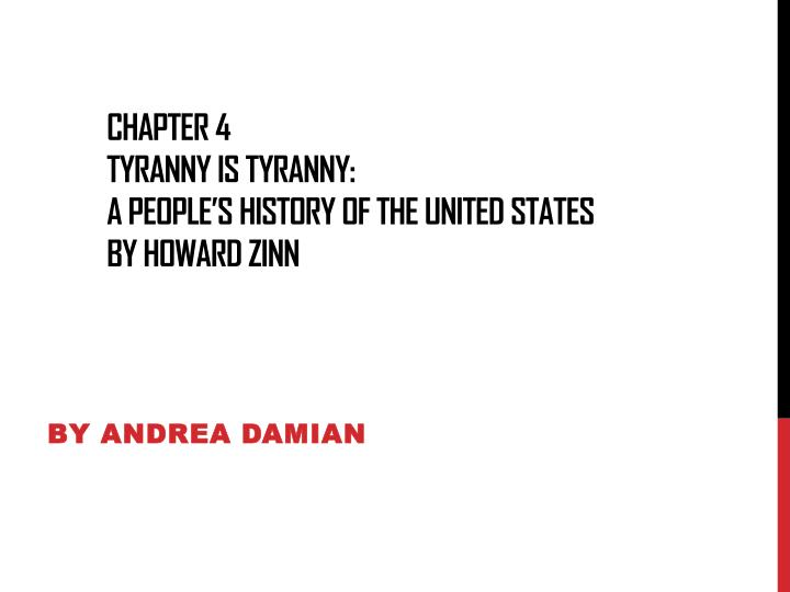 Chapter 4 tyranny is tyranny a people s history of the united states by howard zinn