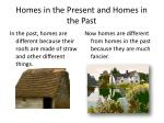 homes in the present and homes in the past