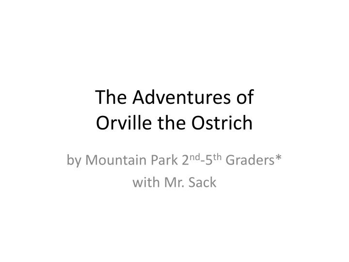 The adventures of orville the ostrich