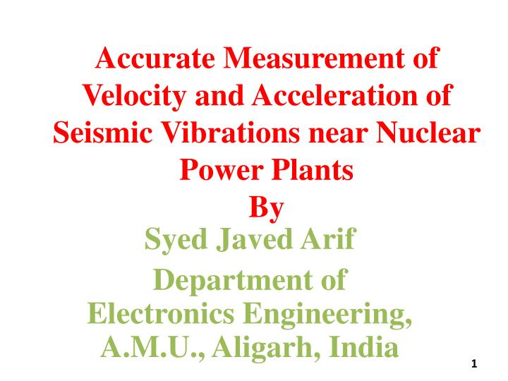 Accurate Measurement of Velocity and Acceleration of Seismic Vibrations near Nuclear Power