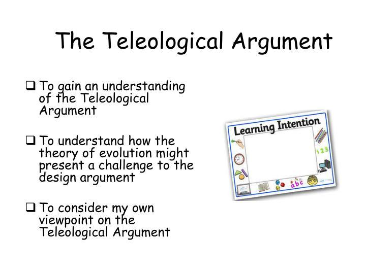 teleological argument paley Essay explain paley s version of the teleological argument explain paley's argument for the existence of god 25 marks the teleological argument is one of the five arguments for the.