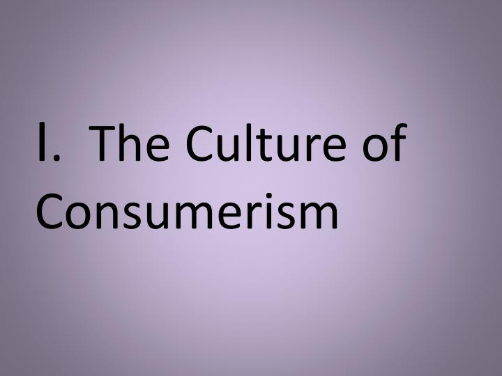 I the culture of consumerism