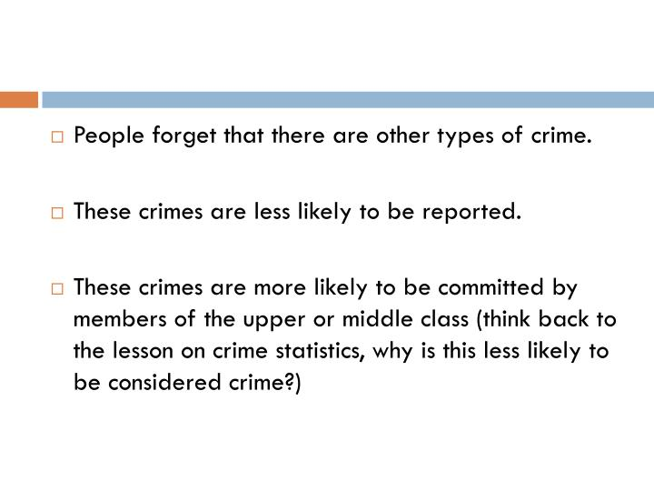 People forget that there are other types of crime.