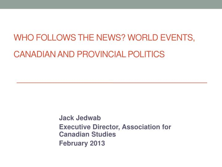 Who follows the news world events canadian and provincial politics