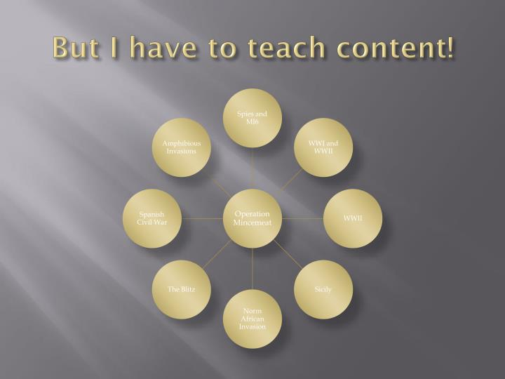 But I have to teach content!