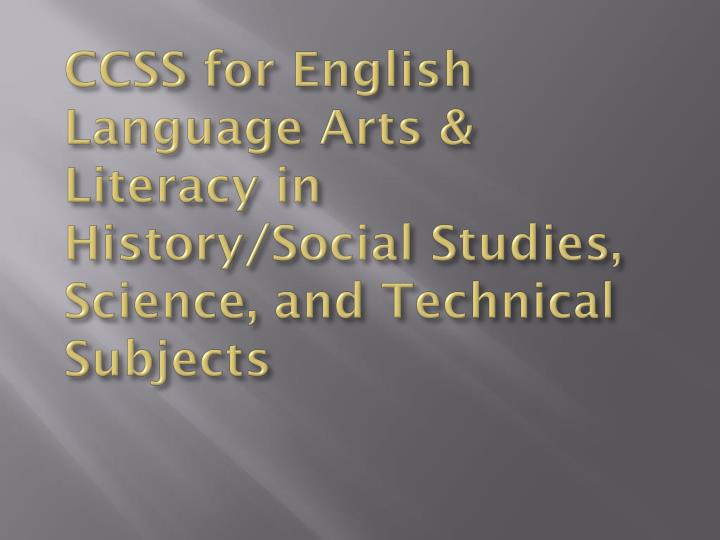 CCSS for English Language Arts & Literacy in History/Social Studies, Science, and Technical Subjects