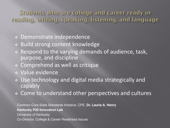 Students who are college and career ready in reading, writing, speaking, listening,