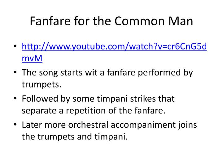 fanfare for the common man the Fanfare for the common man has also been an inspiration to other composers, including joan tower, who started writing what became a series of fanfares in 1986.