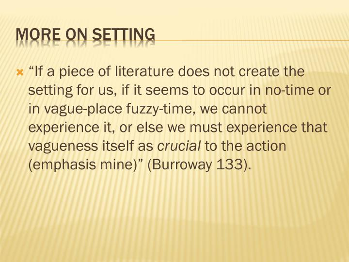 """""""If a piece of literature does not create the setting for us, if it seems to occur in no-time or in vague-place fuzzy-time, we cannot experience it, or else we must experience that vagueness itself as"""