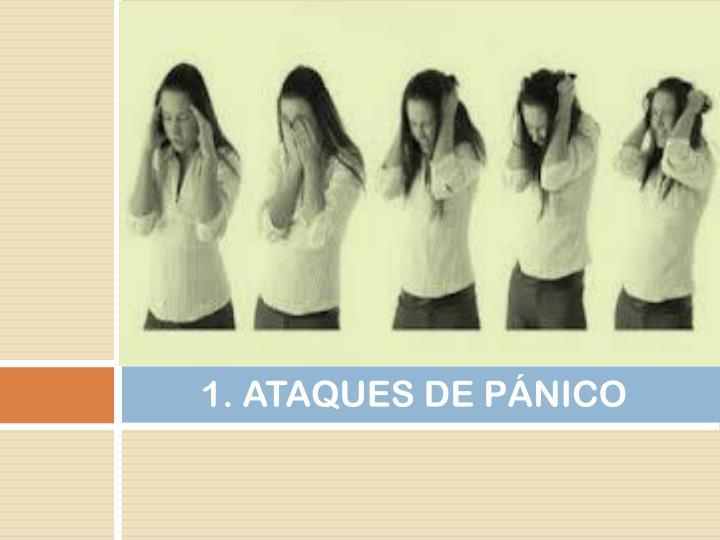 1. ATAQUES DE PÁNICO