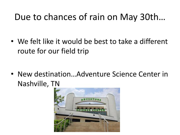 Due to chances of rain on may 30th