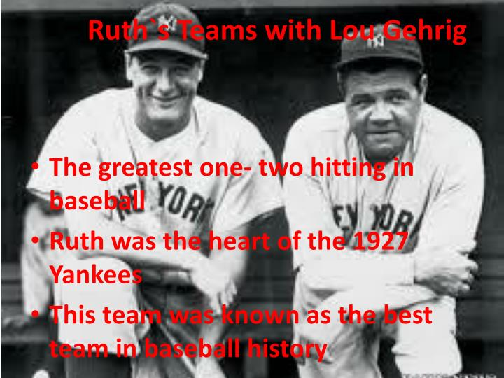 Ruth`s Teams with Lou Gehrig