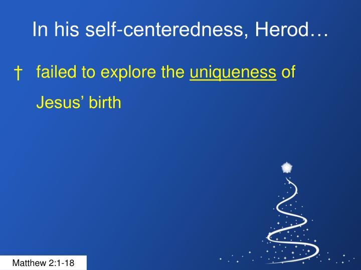 In his self-centeredness, Herod…