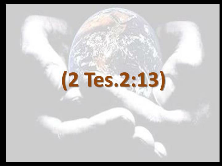(2 Tes.2:13)