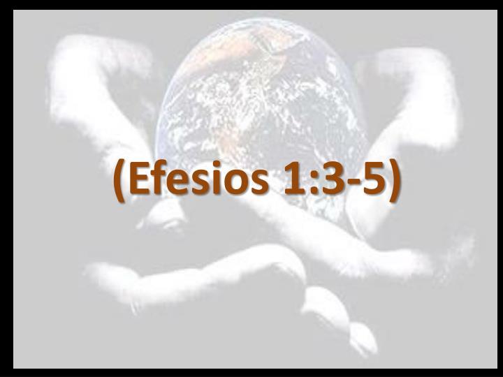 (Efesios 1:3-5)